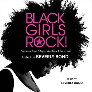 Black Girls Rock!     Owning Our Magic. Rocking Our Truth.              Written by:                                                                                                                                 Beverly Bond - editor                               Narrated by:                                                                                                                                 Beverly Bond                      Length: 7 hrs and 34 mins     Not rated yet     Overall 0.0