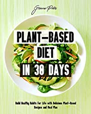 Plant-Based Diet in 30 Days: Build Healthy Habits for Life with Delicious Plant-Based Recipes and Meal Plan