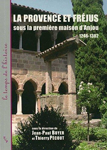 La Provence et Fréjus sous la première maison d'Anjou: 1246-1382 (Le temps de l'histoire) (French Edition)