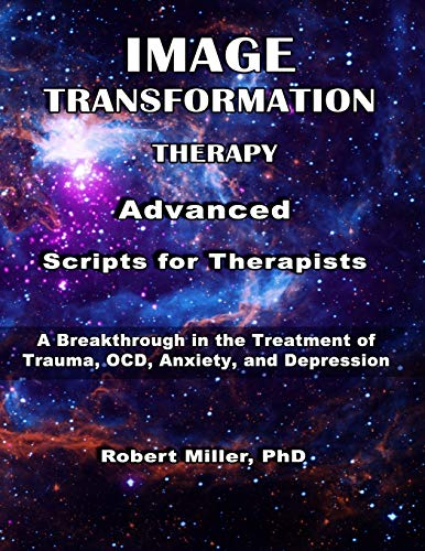Compare Textbook Prices for Image Transformation Therapy Advanced Scripts for Therapists: A Breakthrough in the Treatment of Trauma, OCD, Anxiety, and Depression  ISBN 9798693521537 by Miller, Dr. Robert