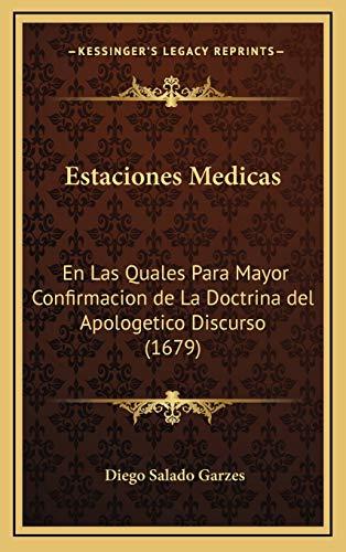 Estaciones Medicas: En Las Quales Para Mayor Confirmacion de La Doctrina del Apologetico Discurso (1679)