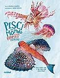 Pesci del mondo e altri animali marini. Ediz. a colori
