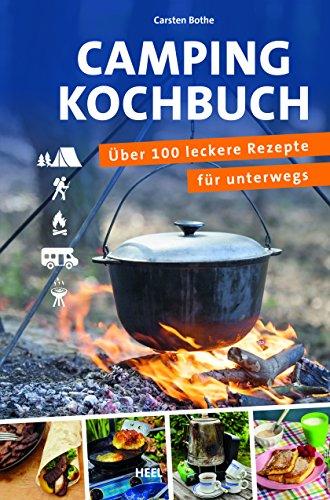 Camping Kochbuch Über 100 leckere Rezepte für unterwegs