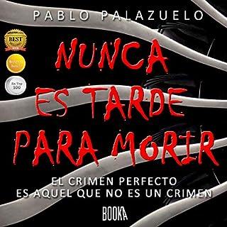 Nunca es tarde para morir [Never Too Late to Die]                   De :                                                                                                                                 Pablo Palazuelo                               Lu par :                                                                                                                                 Juan Antonio Bernal                      Durée : 15 h et 59 min     Pas de notations     Global 0,0