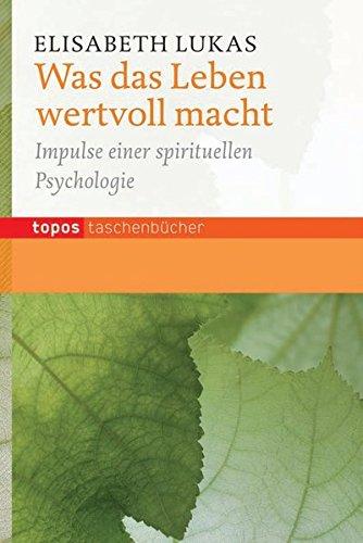 Was das Leben wertvoll macht: Impulse einer spirituellen Psychologie (Topos Taschenbücher)