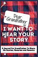 Dear Grandfather. I Want To Hear Your Story: A Guided Memory Journal to Share The Stories, Memories and Moments That Have Shaped Grandfather's Life - 7 x 10 inch