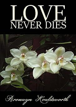 Love Never Dies (Stories of Life, Stories of Love Book 6) by [Bronwyn Houldsworth]