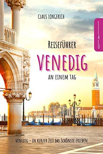 Reiseführer Venedig an einem Tag!: Entdecke in kurzer Zeit die besten Sehenswürdigkeiten, Hotels, Restaurants, Kunst, Kultur und Ausflüge mit Kindern in ... (Reiseführer - Eine Stadt an einem Tag)