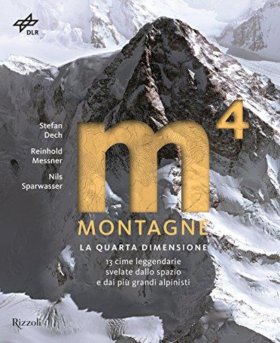 Montagne. La quarta dimensione. 13 cime leggendarie svelate dallo spazio e dai più grandi alpinisti. Ediz. illustrata