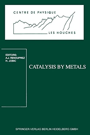Catalysis by Metals: Les Houches School, March 19-29, 1996: Course Held in Les Houches, 19-29 March 1996