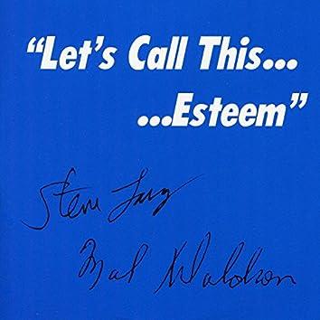 Let's Call This... Esteem