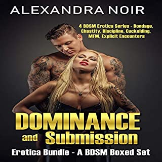 Dominance and Submission Erotica Bundle: A BDSM Boxed Set: Four BDSM Erotica Series - Bondage, Chastity, Discipline, Cuckolding, MFM, Explicit Encounters      BDSM Erotica Boxed Set, Book 1              By:                                                                                                                                 Alexandra Noir                               Narrated by:                                                                                                                                 Ruby Rivers                      Length: 14 hrs and 50 mins     4 ratings     Overall 4.0
