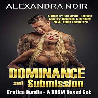 Dominance and Submission Erotica Bundle: A BDSM Boxed Set: Four BDSM Erotica Series - Bondage, Chastity, Discipline, Cuckolding, MFM, Explicit Encounters  cover art