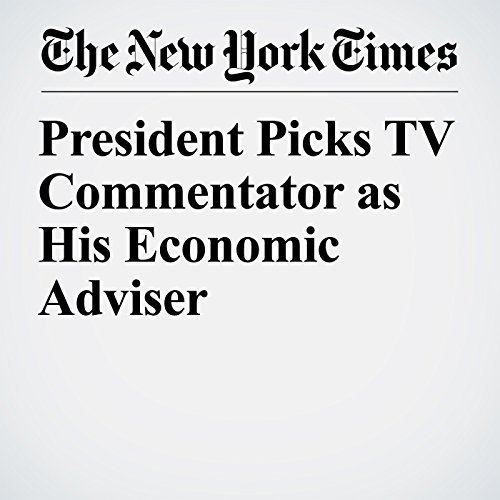 President Picks TV Commentator as His Economic Adviser copertina
