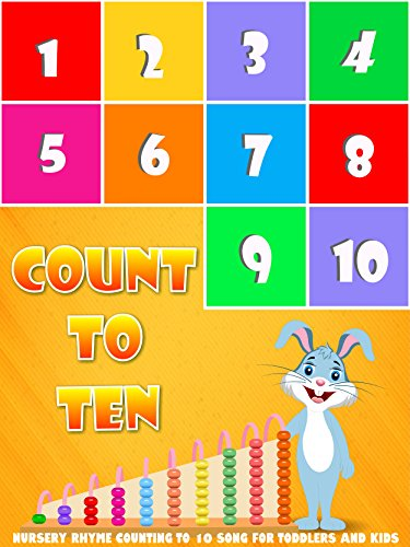 Count to Ten - Nursery Rhyme Counting To 10 Song For Toddlers and Kids