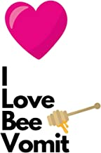I Love Bee Vomit: Novelty Bee Notebook ~ Small Lined Notebook