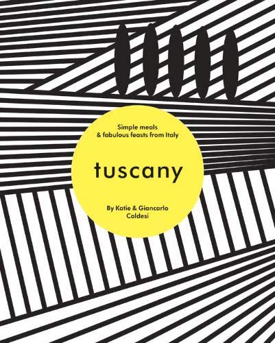 Tuscany: Simple Meals & Fabulous Feasts from Italy -  Caldesi, Katie, Illustrated, Hardcover