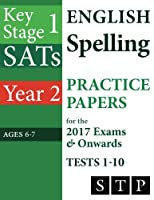 Ks1 Sats English Spelling Practice Papers for the 2017 Exams & Onwards Tests 1-10: Year 2: Ages 6-7 (Ks1 Essentials)