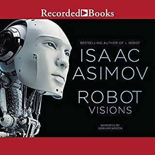 Robot Visions                   By:                                                                                                                                 Isaac Asimov                               Narrated by:                                                                                                                                 Graham Winton                      Length: 16 hrs and 48 mins     9 ratings     Overall 4.4