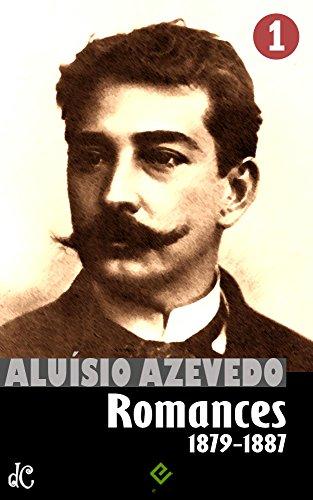 Obras Completas de Aluísio Azevedo I: Romances vol. 1 (1879-1887) (Edição Definitiva)