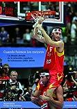 Cuando fuimos los mejores: La década dorada de la selección española de baloncesto (2001-2010) (Baloncesto para leer)