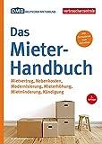 Das Mieter-Handbuch: Mietvertrag, Nebenkosten, Modernisierung, Mietminderung, Kündigung