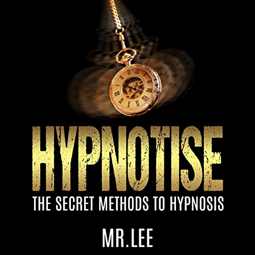 Hypnotise: The Secret Methods to Hypnosis cover art