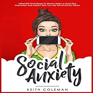 Social Anxiety: Influential Techniques to Always Make a Good First Impression and Impact How You Are Perceived by Others (Interact Confidently) audiobook cover art