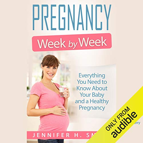 Pregnancy Week by Week: Everything You Need to Know About Your Baby and a Healthy Pregnancy cover art