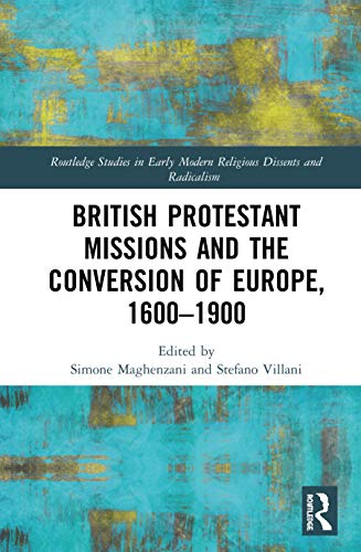 Compare Textbook Prices for British Protestant Missions and the Conversion of Europe, 1600–1900 Routledge Studies in Early Modern Religious Dissents and Radicalism 1 Edition ISBN 9780367198510 by Maghenzani, Simone,Villani, Stefano