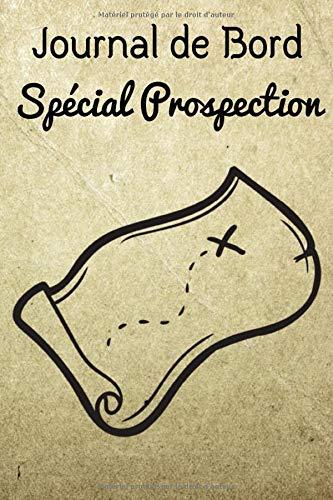 Journal de Bord Spécial Prospection: Journal de prospection | Détection de métaux | Pour les passionnés d'Histoire, de trouvaille, de pièces | Carnet pratique avec fiches, 121 pages, 6 x 9 pouces |