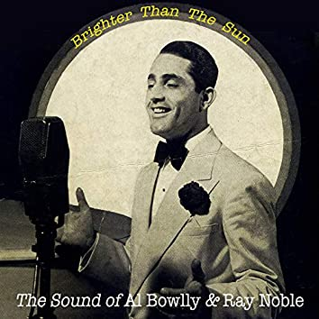 Brighter Than the Sun - The Sound of Al Bowlly & Ray Noble