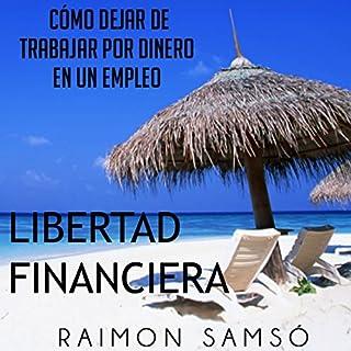 Libertad Financiera y Deja de Trabajar en un Empleo por Dinero (Spanish Edition)                   By:                                                                                                                                 Raimon Samsó                               Narrated by:                                                                                                                                 Alfonso Sales                      Length: 2 hrs and 34 mins     49 ratings     Overall 4.4