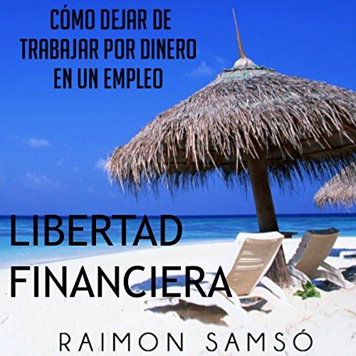 Libertad Financiera y Deja de Trabajar en un Empleo por Dinero (Spanish Edition) cover art