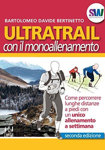 Ultratrail con il monoallenamento. Come percorrere lunghe distanze a piedi con un unico allenamento a settimana (Sport & wellness)