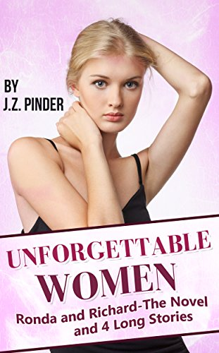 Book: Unforgettable Women - Ronda and Richard-The novel and 4 Long stories by J.Z. Pinder