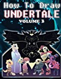 How to Draw Undertale Volume 3: Undertale Drawing Guide (Learn to Draw 8 of Your Favour Characters...