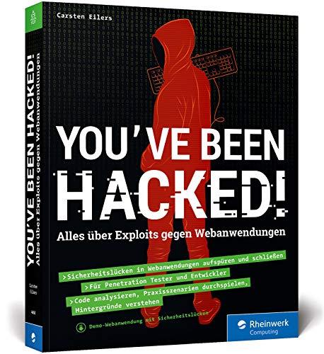 You've been hacked!: Alles über Exploits gegen Webanwendungen. So schützen Sie sich vor Web-Hacking