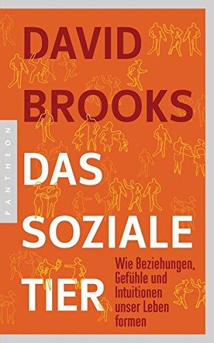 Buchseite und Rezensionen zu 'Das soziale Tier: Wie Beziehungen, Gefühle und Intuitionen unser Leben formen' von Brooks, David