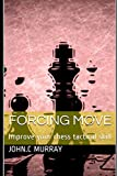 Forcing Move: Improve Your Chess Tactical Skill-Murray, John.c