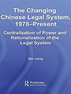 The Changing Chinese Legal System, 1978-Present: Centralization of Power and Rationalization of the Legal System (East Asia: History, Politics, Sociology and Culture)