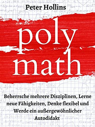 Polymath: Beherrsche mehrere Disziplinen, Lerne neue Fähigkeiten, Denke flexibel und Werde ein auß