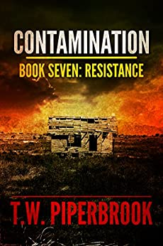 Contamination 7: Resistance (Contamination Post-Apocalyptic Zombie Series) by [T.W. Piperbrook]