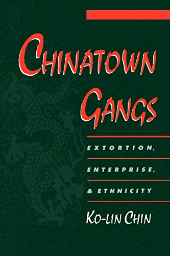 Chinatown Gangs: Extortion, Enterprise, & Ethnicity (Studies in Crime and Public Policy)
