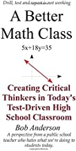 A Better Math Class: Creating Critical Thinkers in Today's Test-Driven High School Classroom