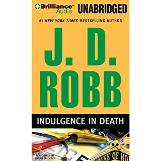 Indulgence in Death     In Death, Book 31              Written by:                                                                                                                                 J. D. Robb                               Narrated by:                                                                                                                                 Susan Ericksen                      Length: 13 hrs and 19 mins     5 ratings     Overall 5.0