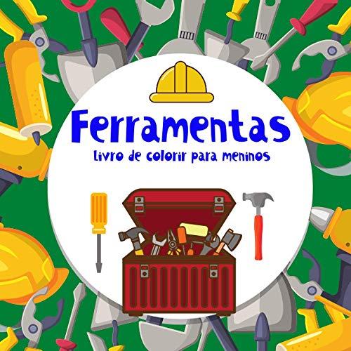 Ferramentas Livro de colorir para meninos.: Para entusiastas de DIY. Fotos para meninos de 4 a 8 anos. Aprendizagem e diversão. Boa sorte!!!