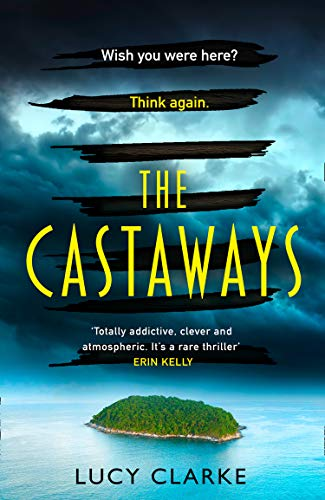 The Castaways: Escape far away with the most gripping, twisty crime thriller book for 2021 by [Lucy Clarke]