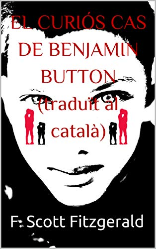 EL CURIÓS CAS DE BENJAMIN BUTTON (traduït al català) (Catalan Edition)