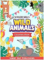 Wild Animals Scissors skills coloring book for kids 4-8: The Perfect Activity book for boys and girls with cute animals. Color, cut and paste edition